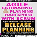 Agile Product Management Box Set: Agile Estimating & Planning Your Sprint with Scrum and Release Planning 21 Steps Audiobook by  Paul VII Narrated by Scott Clem, Randal Schaffer
