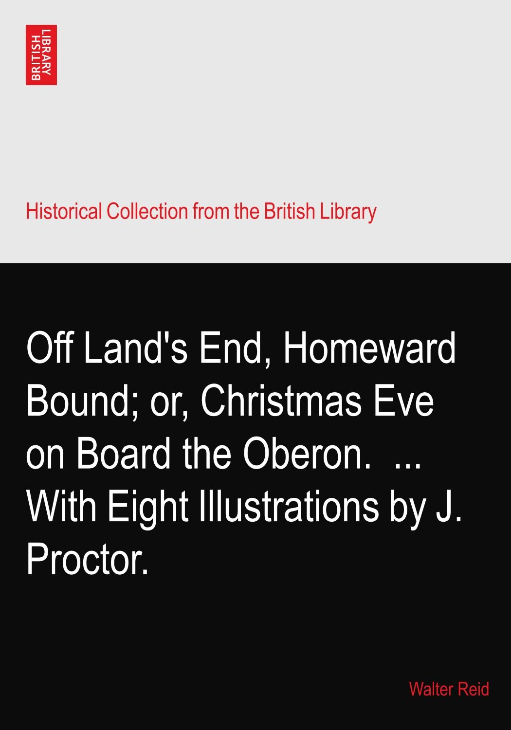 Off Land's End, Homeward Bound; or, Christmas Eve on Board the Oberon.? ... With Eight Illustrations by J. Proctor. ebook