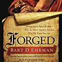 Forged: Writing in the Name of God - Why the Bible's Authors Are Not Who We Think They Are Audiobook by Bart D. Ehrman Narrated by Walter Dixon