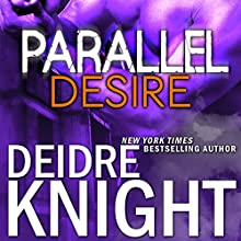 Parallel Desire: Parallel, Book 4 Audiobook by Deidre Knight Narrated by Joel Richards