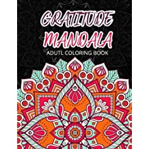 Gratitude Mandala Adult Coloring Book Mandalas Mindfulness Books For Relaxation Stress Relief Volume 1