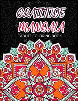 gratitude mandala adult coloring book mandalas mindfulness adult coloring books for relaxation stress relief volume 1