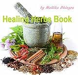Herbs: for Natural Remedies & Cures, Kids, Growing, Indoor, Gardening, Tea, Medicine, Cancer, Health, Healing, Constipation, Lyme Disease, High Blood Pressure, ... (Alternative Medicine Encyclopedia Book 1)