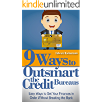 9 Ways to Outsmart  the Credit Bureaus: Easy Ways to Get Your Finances in Order Without Breaking the Bank (How To Fix Your Credit, Credit Repair, Debt Free)