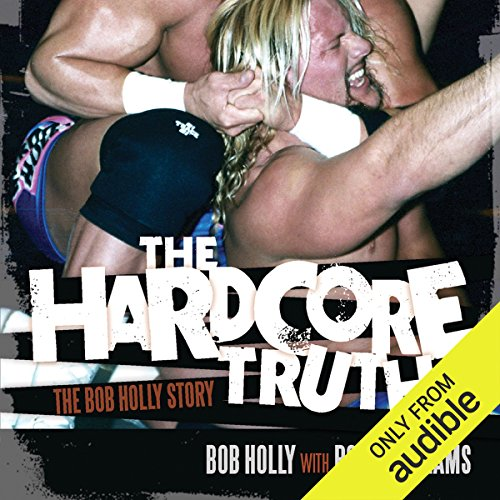 The Hardcore Truth: The Bob Holly Story by Audible Studios