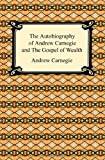 img - for The Autobiography of Andrew Carnegie and The Gospel of Wealth by Andrew Carnegie (2009-01-01) book / textbook / text book