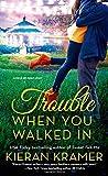 Trouble When You Walked In: A Novel by  Kieran Kramer in stock, buy online here