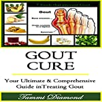 Gout Cure: Your Ultimate and Comprehensive Guide in Treating Gout | Tammi Diamond