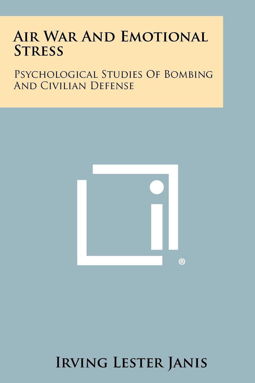 Air War And Emotional Stress: Psychological Studies Of Bombing And Civilian Defense pdf epub