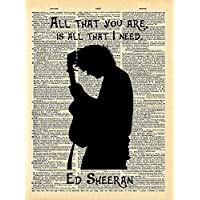 Ed Sheeran Art - All that you are Is all that I need Quote - Vintage Dictionary Print 8x10 inch Home Vintage Art Abstract Prints Wall Art for Home Decor Wall Decor Living Room Bedroom Ready-to-Frame