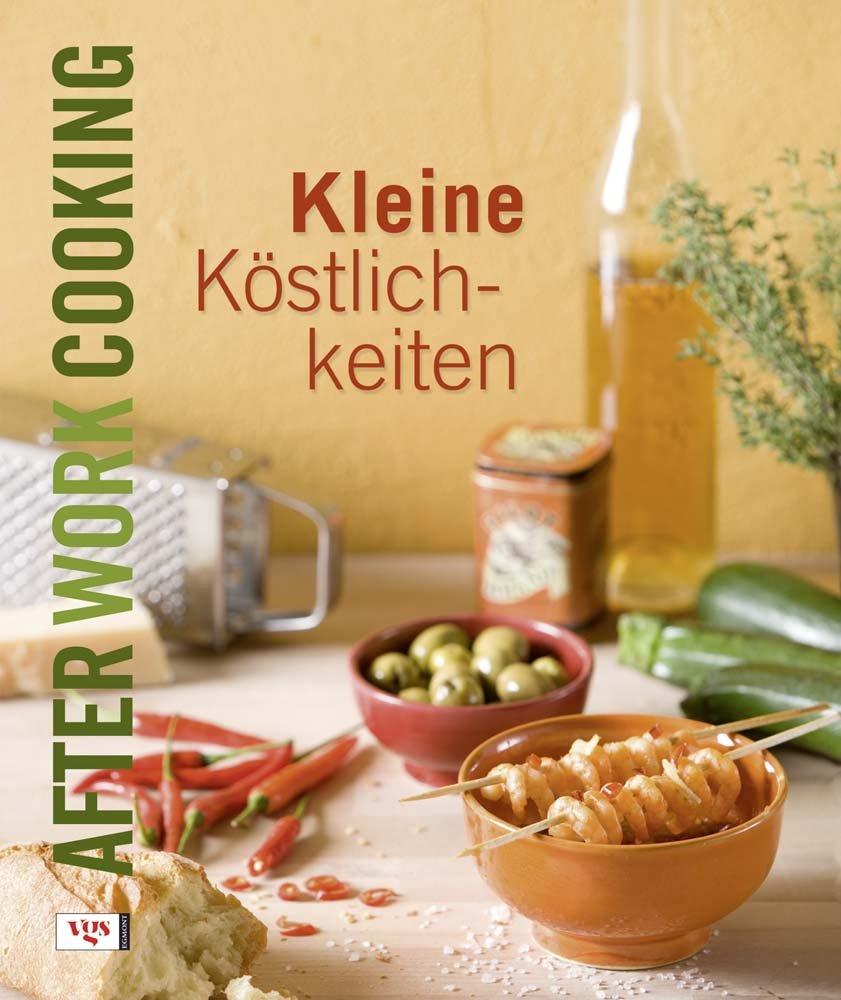 After work cooking: Kleine Köstlichkeiten