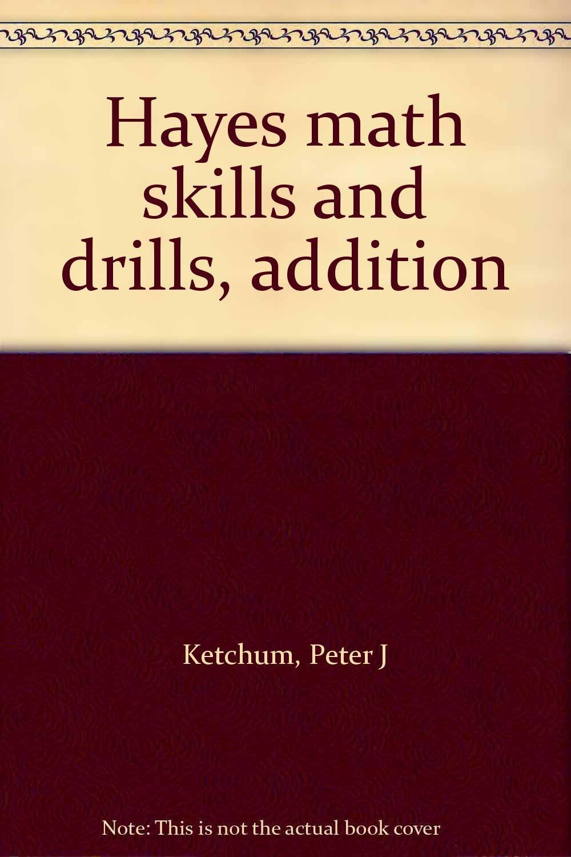 Hayes math skills and drills, addition: Peter J Ketchum: Amazon.com ...