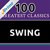 100 Greatest Classics - Swing (The Best Swing Hits Ever!)