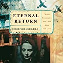 Eternal Return: How to Remember and Heal Your Past Lives Speech by Roger J. Woolger Narrated by Roger J. Woolger