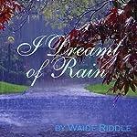 I Dreamt of Rain: A Poem   Waide Riddle