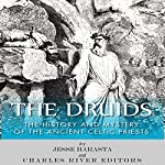 The Druids: The History and Mystery of the Ancient Celtic Priests | Charles River Editors,Jesse Harasta