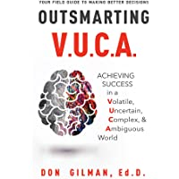 Outsmarting VUCA: Achieving Success in a Volatile, Uncertain, Complex, & Ambiguous World