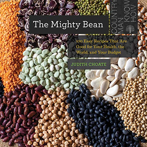 Book Cover: The Mighty Bean: 100 Easy Recipes That Are Good for Your Health, the World, and Your Budget