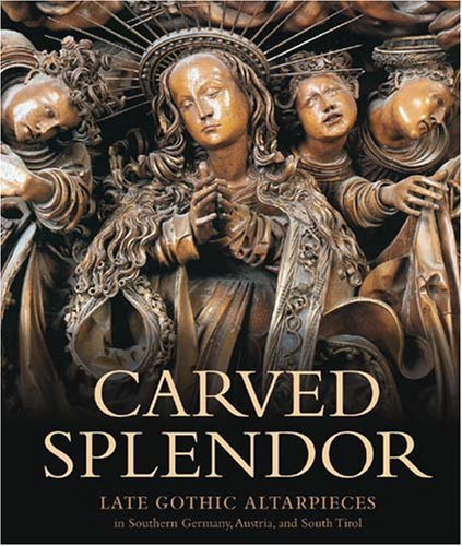 Carved Splendor: Late Gothic Altarpieces in Southern Germany, Austria, and South Tirol by Rainer Kahsnitz (2006-11-27)