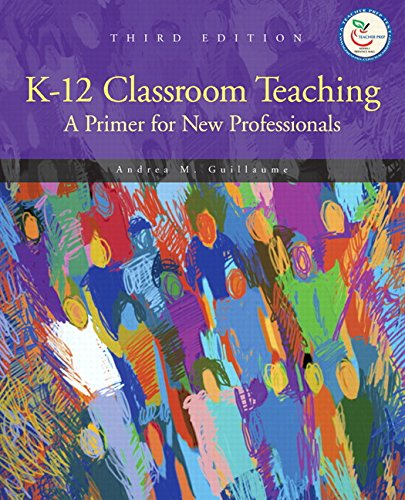K-12 Classroom Teaching: A Primer for New Professionals (3rd Edition)