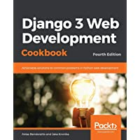 Django 3 Web Development Cookbook: Actionable solutions to common problems in Python web development, 4th Edition…