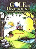 Golf Is an Unnatural Act, Ken Kamstra, 096716401X
