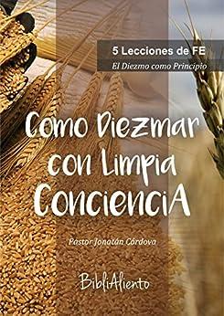 COMO DIEZMAR CON LIMPIA CONCIENCIA: 5 Lecciones de Fe. (Spanish Edition) by [Córdova, Jonatán]