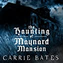 The Haunting of Maynard Mansion Audiobook by Carrie Bates Narrated by Tiffany Marz