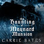 The Haunting of Maynard Mansion | Carrie Bates