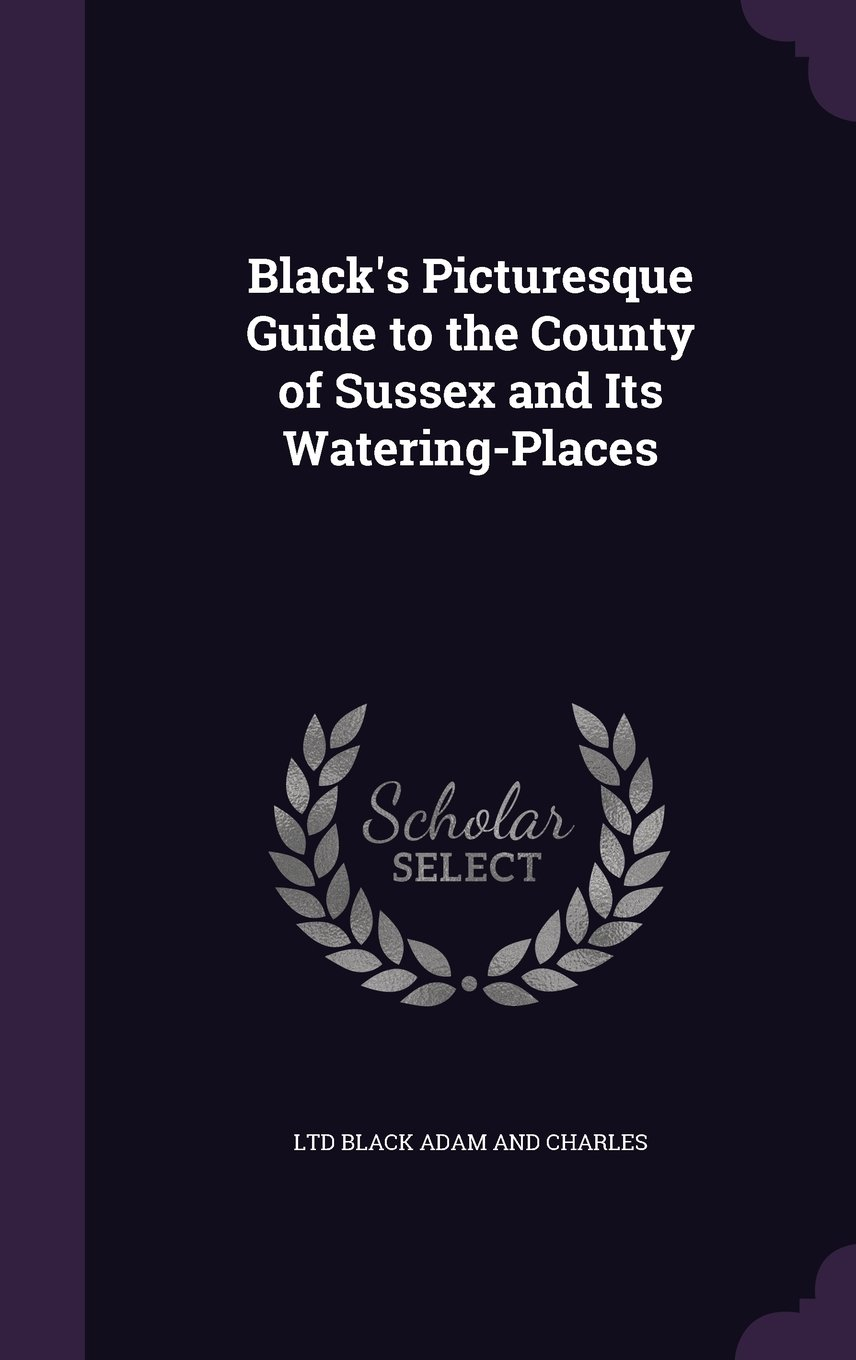 Black's Picturesque Guide to the County of Sussex and Its Watering-Places pdf epub
