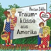 Traumküsse aus Amerika (Freche Mädchen) | Martina Sahler