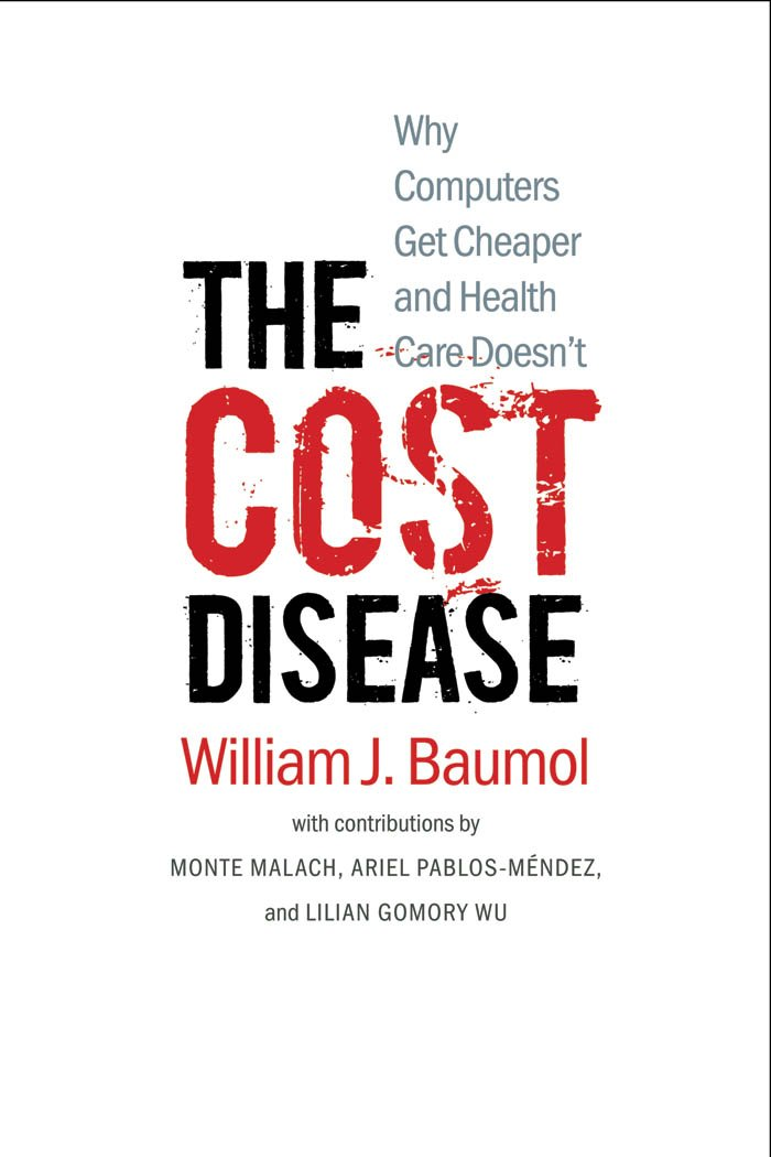 The Cost Disease  Why Computers Get Cheaper And Health Care Doesn't  English Edition