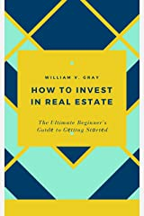 How tо Invest in Real Estate: The Ultimate Beginner's Guіdе to Gеttіng Stаrtеd Kindle Edition