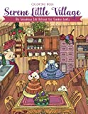 #6: Serene Little Village - Coloring Book: The Wondrous Life Behind the Garden Walls (Gifts for Adults, Women, Kids)
