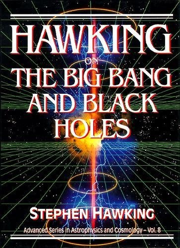 Hawking on the Big Bang and Black Holes (Advanced Astrophysics and Cosmology)