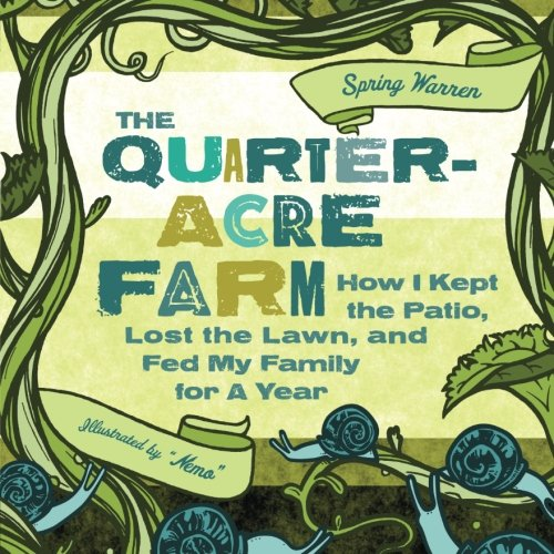 Acres Sauces - The Quarter-Acre Farm: How I Kept the Patio, Lost the Lawn, and Fed My Family for a Year