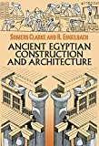 Ancient Egyptian Construction and Architecture (Dover Books on Architecture)