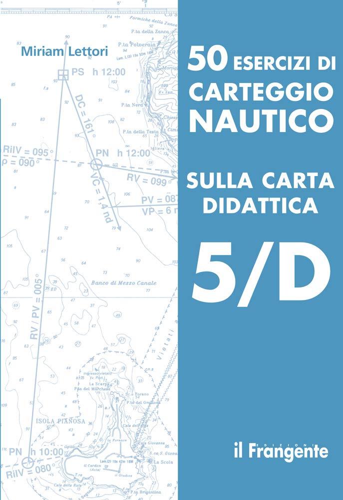 50 esercizi di carteggio nautico sulla carta didattica 5/D ...