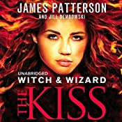 Witch & Wizard: The Kiss | James Patterson, Jill Dembowski