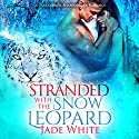 Stranded with the Snow Leopard Audiobook by Jade White Narrated by Rodney Falcon