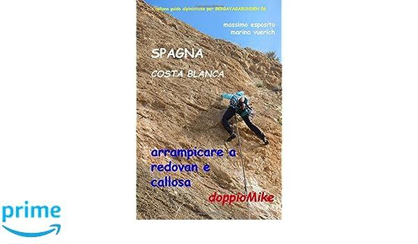SPAGNA COSTA BLANCA - ARRAMPICARE A REDOVAN E CALLOSA: arrampicate scelte (Italian Edition): marina vuerich, massimo esposito: 9781973584322: Amazon.com: ...