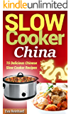 Slow Cooker China: 15 Delicious Chinese Slow Cooker Recipes (CrockPot, Chinese Food, Asian Food, Overnight Cooking) (English Edition)