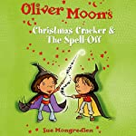 Oliver Moon: Christmas Cracker & The Spell Off | Sue Mongredien