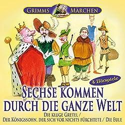 Sechse kommen durch die ganze Welt / Die kluge Gretel / Der Königssohn, der sich vor nichts fürchtete / Die Eule
