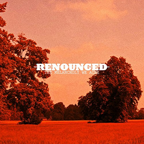 Renounced - The Melancholy We Ache (2015) [FLAC] Download