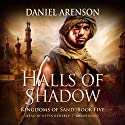 Halls of Shadow: Kingdoms of Sand, Book 5 Audiobook by Daniel Arenson Narrated by Kevin Kenerly