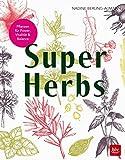 Super Herbs: Kräuter für Vitalität, Balance & Gesundheit