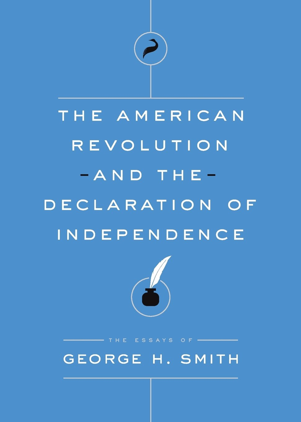 The American Revolution And The Declaration Of Independence The  The American Revolution And The Declaration Of Independence The Essays Of  George H Smith George H Smith  Amazoncom Books