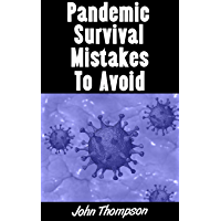 Pandemic Survival Mistakes To Avoid: The Top Pandemic Survival Mistakes People Are Making and Solutions For How You Can Solve Each One (English Edition)
