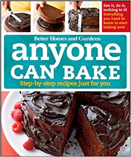 Anyone Can Bake Step By Recipes Just For You Better Homes And Gardens Cooking 9780470500590 Amazon Books